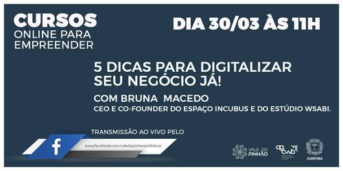 5 dicas para digitalizar seu negócio já! - Material associado a live do dia 30.03.2020